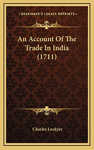 9781165985562: An Account of the Trade in India (1711)