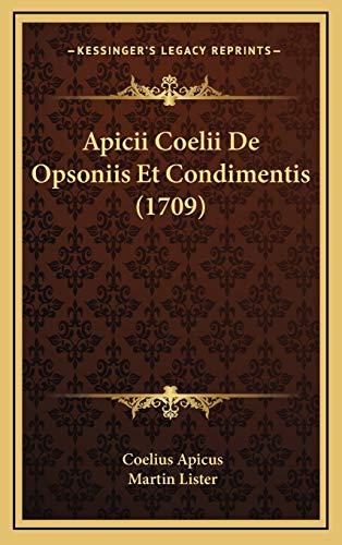 9781165986248: Apicii Coelii De Opsoniis Et Condimentis (1709) (Latin Edition)