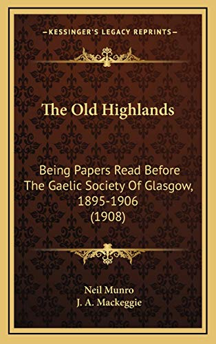 9781165986941: The Old Highlands: Being Papers Read Before The Gaelic Society Of Glasgow, 1895-1906 (1908)