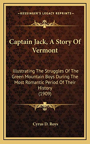 9781165987092: Captain Jack, A Story Of Vermont: Illustrating The Struggles Of The Green Mountain Boys During The Most Romantic Period Of Their History (1909)