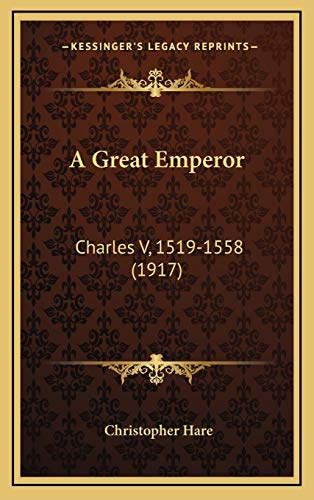 A Great Emperor: Charles V, 1519-1558 (1917) (9781165987245) by Christopher Hare