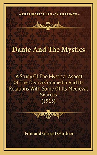 9781165988426: Dante And The Mystics: A Study Of The Mystical Aspect Of The Divina Commedia And Its Relations With Some Of Its Medieval Sources (1913)