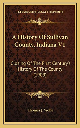9781165990245: A History Of Sullivan County, Indiana V1: Closing Of The First Century's History Of The County (1909)