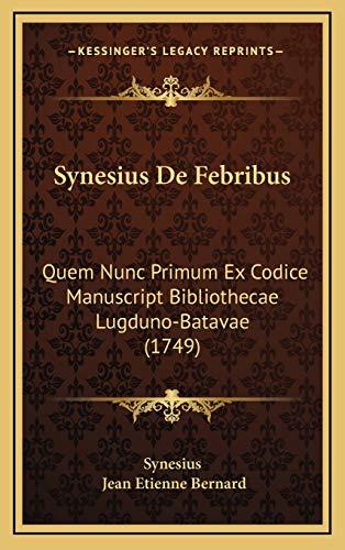 9781165992331: Synesius de Febribus: Quem Nunc Primum Ex Codice Manuscript Bibliothecae Lugduno-Batavae (1749)