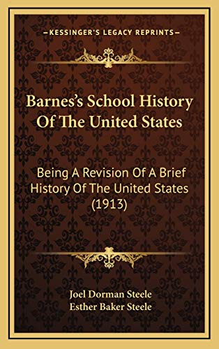 9781165995769: Barnes's School History Of The United States: Being A Revision Of A Brief History Of The United States (1913)