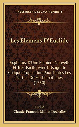 9781165995981: Les Elemens D'Euclide: Expliquez D'Une Maniere Nouvelle Et Tres-Facile, Avec L'Usage de Chaque Proposition Pour Toutes Les Parties de Mathematiques (1730)