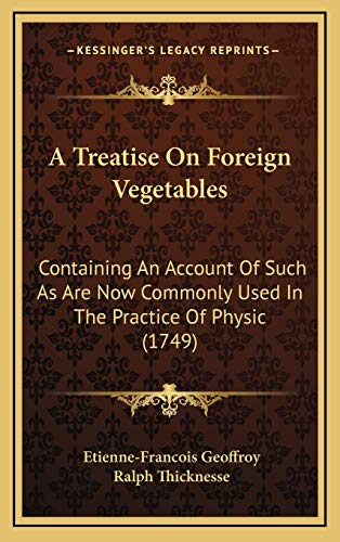 9781165998043: A Treatise On Foreign Vegetables: Containing An Account Of Such As Are Now Commonly Used In The Practice Of Physic (1749)