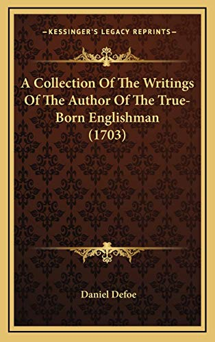 9781165998807: A Collection of the Writings of the Author of the True-Born Englishman (1703)