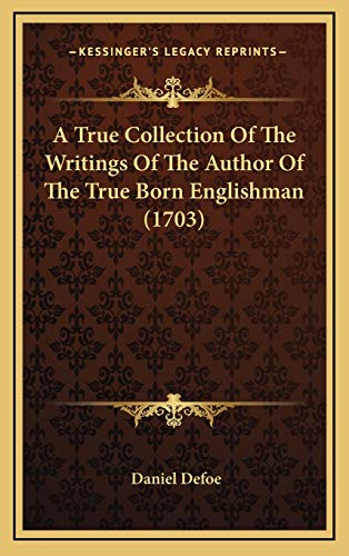 9781165999187: A True Collection of the Writings of the Author of the True Born Englishman (1703)