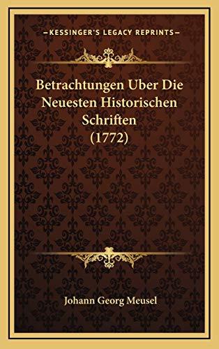 9781166001841: Betrachtungen Uber Die Neuesten Historischen Schriften (1772) (German Edition)