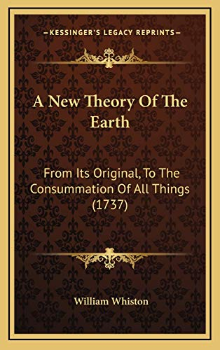 9781166004262: A New Theory Of The Earth: From Its Original, To The Consummation Of All Things (1737)