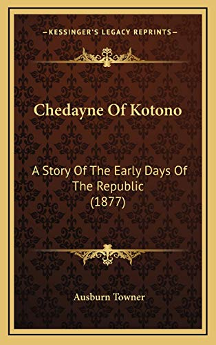 9781166004453: Chedayne Of Kotono: A Story Of The Early Days Of The Republic (1877)