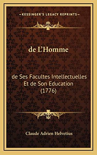 de L'Homme: de Ses Facultes Intellectuelles Et: Helvetius, Claude-Adrien