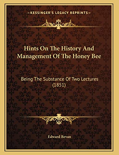 9781166008543: Hints On The History And Management Of The Honey Bee: Being The Substance Of Two Lectures (1851)