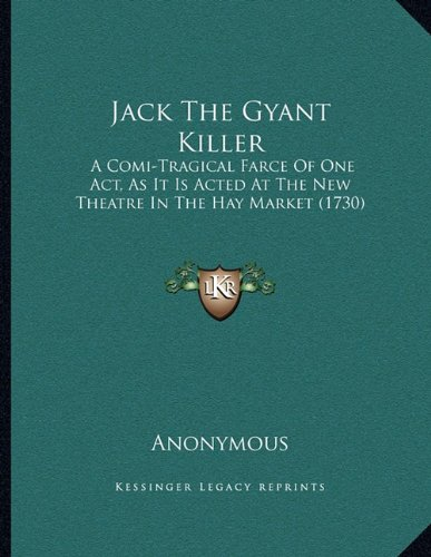 9781166008598: Jack The Gyant Killer: A Comi-Tragical Farce Of One Act, As It Is Acted At The New Theatre In The Hay Market (1730)