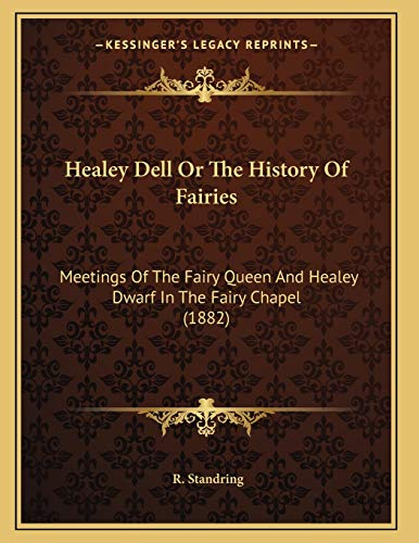 9781166011079: Healey Dell or the History of Fairies: Meetings of the Fairy Queen and Healey Dwarf in the Fairy Chapel (1882)