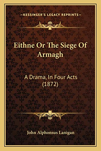 9781166012076: Eithne or the Siege of Armagh: A Drama, in Four Acts (1872)