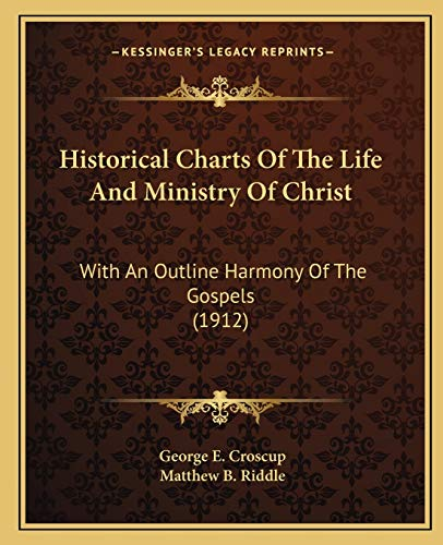 9781166012915: Historical Charts Of The Life And Ministry Of Christ: With An Outline Harmony Of The Gospels (1912)