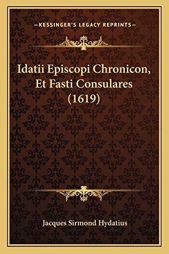 9781166014568: Idatii Episcopi Chronicon, Et Fasti Consulares (1619) (Latin Edition)