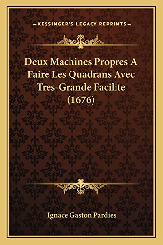 9781166015091: Deux Machines Propres a Faire Les Quadrans Avec Tres-Grande Facilite (1676)