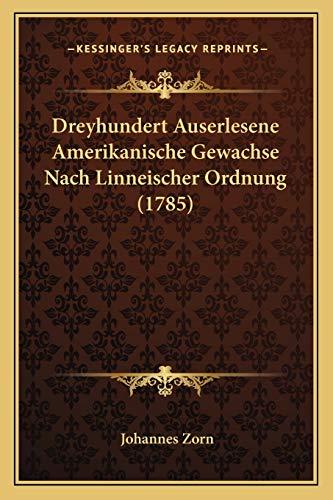 9781166016050: Dreyhundert Auserlesene Amerikanische Gewachse Nach Linneischer Ordnung (1785) (German Edition)