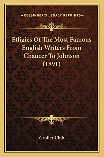 9781166016074: Effigies Of The Most Famous English Writers From Chaucer To Johnson (1891)