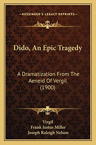 9781166018832: Dido, An Epic Tragedy: A Dramatization From The Aeneid Of Vergil (1900)