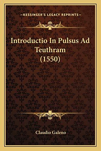 9781166019075: Introductio In Pulsus Ad Teuthram (1550) (Latin Edition)