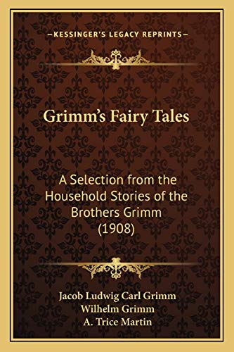 Grimm's Fairy Tales: A Selection from the Household Stories of the Brothers Grimm (1908) (9781166020002) by Jacob Ludwig Carl Grimm; Wilhelm Grimm