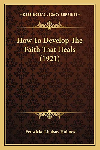 9781166020279: How To Develop The Faith That Heals (1921)