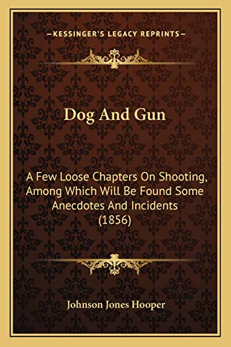 9781166020668: Dog And Gun: A Few Loose Chapters On Shooting, Among Which Will Be Found Some Anecdotes And Incidents (1856)