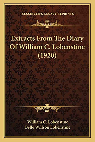 9781166020736: Extracts From The Diary Of William C. Lobenstine (1920)
