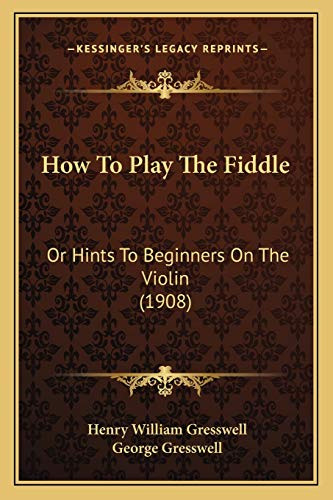 9781166023720: How To Play The Fiddle: Or Hints To Beginners On The Violin (1908)
