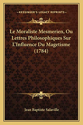 9781166024505: Le Moraliste Mesmerien, Ou Lettres Philosophiques Sur L'Influence Du Magetisme (1784)