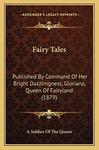 9781166024642: Fairy Tales: Published By Command Of Her Bright Dazzlingness, Gloriana, Queen Of Fairyland (1879)