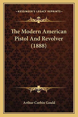 The Modern American Pistol And Revolver (1888)