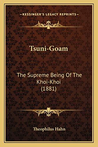 9781166027872: Tsuni-Goam: The Supreme Being Of The Khoi-Khoi (1881)