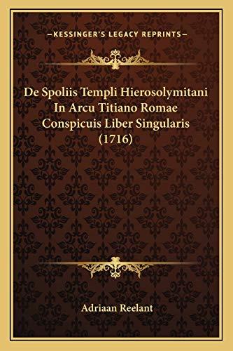9781166028817: De Spoliis Templi Hierosolymitani In Arcu Titiano Romae Conspicuis Liber Singularis (1716) (Latin Edition)