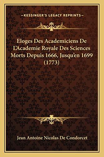9781166028831: Eloges Des Academiciens De L'Academie Royale Des Sciences Morts Depuis 1666, Jusqu'en 1699 (1773) (French Edition)