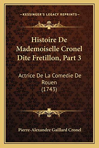 9781166028930: Histoire de Mademoiselle Cronel Dite Fretillon, Part 3: Actrice de La Comedie de Rouen (1743)