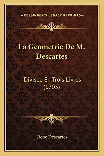 9781166029548: La Geometrie De M. Descartes: Divisee En Trois Livres (1705) (French Edition)