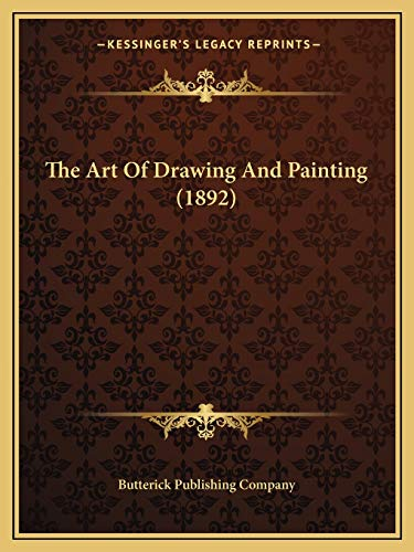 9781166030551: The Art Of Drawing And Painting (1892)