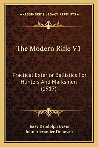9781166031589: The Modern Rifle V1: Practical Exterior Ballistics For Hunters And Marksmen (1917)