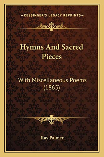 9781166032685: Hymns and Sacred Pieces: With Miscellaneous Poems (1865)