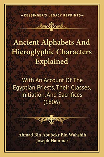 9781166034191: Ancient Alphabets And Hieroglyphic Characters Explained: With An Account Of The Egyptian Priests, Their Classes, Initiation, And Sacrifices (1806)