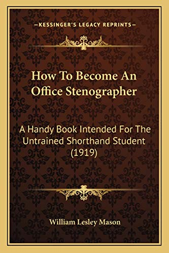 9781166036294: How To Become An Office Stenographer: A Handy Book Intended For The Untrained Shorthand Student (1919)