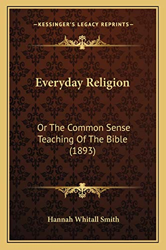 9781166038618: Everyday Religion: Or The Common Sense Teaching Of The Bible (1893)