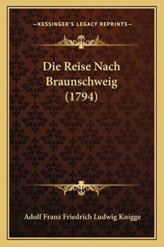 9781166039028: Die Reise Nach Braunschweig (1794)