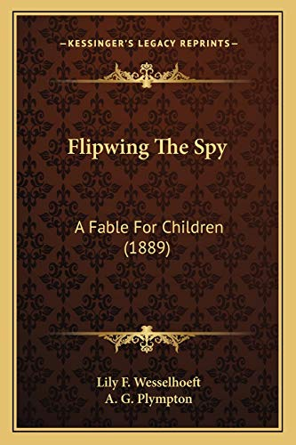 9781166042196: Flipwing the Spy: A Fable for Children (1889)