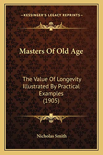 9781166044114: Masters Of Old Age: The Value Of Longevity Illustrated By Practical Examples (1905)